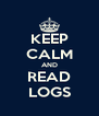 KEEP CALM AND READ LOGS - Personalised Poster A4 size