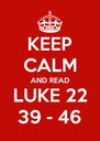 KEEP CALM AND READ LUKE 22 39 - 46 - Personalised Poster A4 size