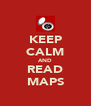 KEEP CALM AND READ MAPS - Personalised Poster A4 size
