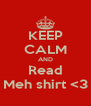 KEEP CALM AND Read Meh shirt <3 - Personalised Poster A4 size