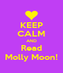 KEEP CALM AND Read Molly Moon! - Personalised Poster A4 size