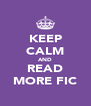 KEEP CALM AND READ MORE FIC - Personalised Poster A4 size
