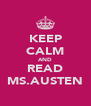 KEEP CALM AND READ MS.AUSTEN - Personalised Poster A4 size