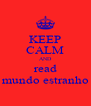 KEEP CALM AND read mundo estranho - Personalised Poster A4 size