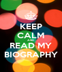 KEEP CALM AND  READ MY BIOGRAPHY - Personalised Poster A4 size