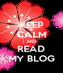 KEEP CALM AND READ MY BLOG - Personalised Poster A4 size