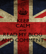 KEEP CALM AND READ MY BLOG AND COMMENT - Personalised Poster A4 size