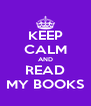 KEEP CALM AND READ MY BOOKS - Personalised Poster A4 size