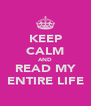 KEEP CALM AND READ MY ENTIRE LIFE - Personalised Poster A4 size
