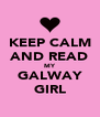 KEEP CALM AND READ MY GALWAY GIRL - Personalised Poster A4 size