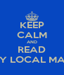 KEEP CALM AND READ MY LOCAL MAG - Personalised Poster A4 size