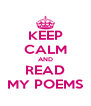 KEEP CALM AND READ MY POEMS - Personalised Poster A4 size