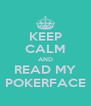KEEP CALM AND READ MY POKERFACE - Personalised Poster A4 size