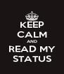 KEEP CALM AND READ MY STATUS - Personalised Poster A4 size