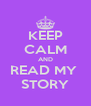 KEEP CALM AND READ MY  STORY - Personalised Poster A4 size