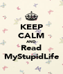 KEEP CALM AND Read MyStupidLife - Personalised Poster A4 size