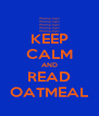 KEEP CALM AND READ OATMEAL - Personalised Poster A4 size