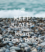 KEEP CALM AND Read Ocean Beach - Personalised Poster A4 size