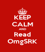 KEEP CALM AND Read OmgSRK - Personalised Poster A4 size