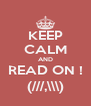 KEEP CALM AND READ ON ! (///,\\\) - Personalised Poster A4 size