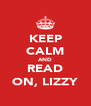 KEEP CALM AND READ ON, LIZZY - Personalised Poster A4 size