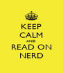 KEEP CALM AND READ ON NERD - Personalised Poster A4 size