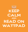 KEEP CALM AND READ ON WATTPAD - Personalised Poster A4 size