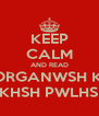 KEEP CALM AND READ ORGANWSH K  DIOIKHSH PWLHSEWN - Personalised Poster A4 size
