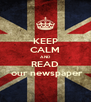 KEEP CALM AND READ  our newspaper - Personalised Poster A4 size
