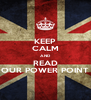 KEEP CALM AND  READ OUR POWER POINT - Personalised Poster A4 size