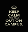 KEEP CALM AND READ OUT ON CAMPUS. - Personalised Poster A4 size
