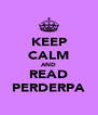 KEEP CALM AND READ PERDERPA - Personalised Poster A4 size