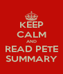 KEEP CALM AND READ PETE SUMMARY - Personalised Poster A4 size