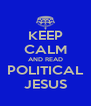 KEEP CALM AND READ POLITICAL JESUS - Personalised Poster A4 size
