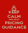 KEEP CALM AND READ PRICING GUIDANCE - Personalised Poster A4 size