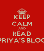 KEEP CALM AND READ PRIYA'S BLOG - Personalised Poster A4 size