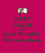 KEEP CALM AND read Prunille  fait son show - Personalised Poster A4 size