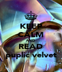 KEEP CALM AND READ puplic velvet - Personalised Poster A4 size
