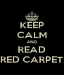 KEEP CALM AND READ RED CARPET - Personalised Poster A4 size