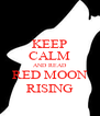 KEEP CALM AND READ RED MOON RISING - Personalised Poster A4 size