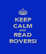 KEEP CALM AND READ ROVERSI - Personalised Poster A4 size