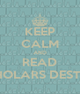 KEEP CALM AND READ SCHOLARS DESTINY - Personalised Poster A4 size