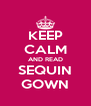 KEEP CALM AND READ SEQUIN GOWN - Personalised Poster A4 size