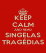 KEEP CALM AND READ SINGELAS TRAGÉDIAS - Personalised Poster A4 size