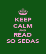 KEEP CALM AND READ SO SEDAS - Personalised Poster A4 size