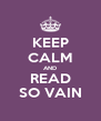 KEEP CALM AND READ SO VAIN - Personalised Poster A4 size