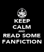 KEEP CALM AND READ SOME FANFICTION - Personalised Poster A4 size