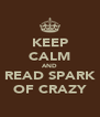 KEEP CALM AND READ SPARK OF CRAZY - Personalised Poster A4 size