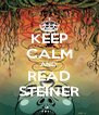 KEEP CALM AND  READ STEINER - Personalised Poster A4 size