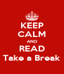 KEEP CALM AND READ Take a Break - Personalised Poster A4 size